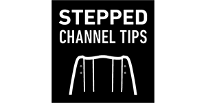 STEPPED CHANNEL TIPS